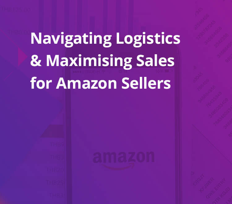Navigating Logistics & Maximising Sales for Amazon Sellers